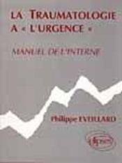 La Traumatologie A L'Urgence Manuel De L'Interne - Intérieur - Format classique