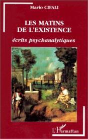 Les matins de l'existence ; écrits psychanalytiques - Couverture - Format classique