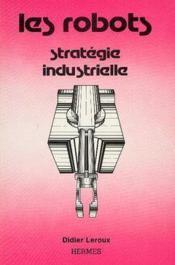 Les robots strategie industrielle - Couverture - Format classique