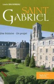Saint gabriel ; une histoire, un projet - Couverture - Format classique