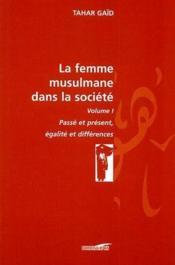 La femme musulmane dans la société t.1 ; passé et présent, égalité et différence - Couverture - Format classique