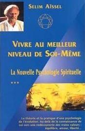 Vivre Au Meilleur Niveau De Soi-Meme - La Nouvelle Psychologie Spirituelle T3 - Intérieur - Format classique