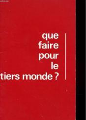 Que Faire Pour Le Thiers Monde ? - Liste D'Assocaitions Et Organisme - Couverture - Format classique
