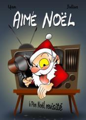 Aimé Noël, le père Noël revisité - Couverture - Format classique