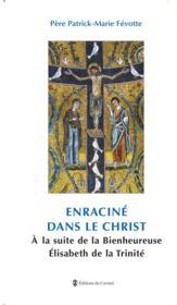 Enraciné dans le Christ, à la suite de la bienheureuse Elisabeth de la Trinité - Couverture - Format classique