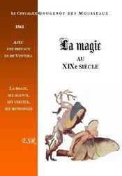 La Magie Au Xixe Siecle, Ses Agents, Ses Verites, Ses Mensonges - Couverture - Format classique