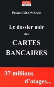 Le Dossier Noir Des Cartes Bancaires - Couverture - Format classique