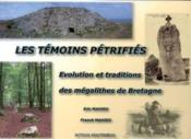 Les témoins pétrifiés ; évolution et traditions des mégalithes de bretagne - Couverture - Format classique