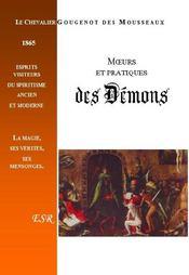 Moeurs Et Pratiques Des Demons Ou Esprits Visiteurs Du Spiritisme Ancien Et Moderne - Couverture - Format classique