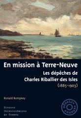 En mission à Terre-Neuve ; les dépêches de Charles des Isles (1885-1903) - Couverture - Format classique