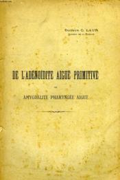De L'Adenoidite Aigue Primitive, Ou Amygdalite Pharyngee Aigue - Couverture - Format classique