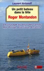 Un petit bateau dans la tete - le courage au bout des rames : mer rouge, atlantique, amazone - Couverture - Format classique