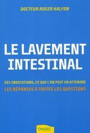 Le lavement intestinal ; ses indications, ce que l'on peut en attendre ; les réponses à toutes les questions - Intérieur - Format classique