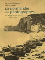 La Normandie des photographes t.1 ; au nord de la Seine, 1851-2006 - Couverture - Format classique