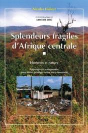 Splendeurs fragiles d'Afrique centrale ; hommes et nature ; apprendre et comprendre pour mieux protéger notre environnement - Couverture - Format classique