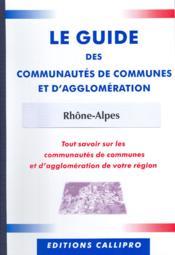 Guide Des Communautes De Communes Et D'Agglomeration Rhone-Alpes ; Tout Savoir Sur Les Communautes De Communes Et D'Agglomeration De Votre Region - Couverture - Format classique
