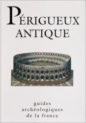 Guides archéologiques de la France ; Périgueux antique - Couverture - Format classique