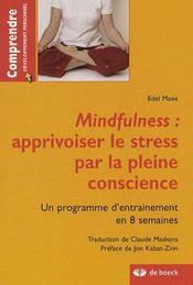 Mindfulness : apprivoiser le stress par la pleine conscience ; un programme d'entraînement en 8 semaines - Intérieur - Format classique
