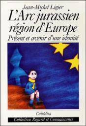 L'Arc Jurassien-Region D'Europe - Couverture - Format classique