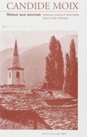 Retour aux sources ; histoires brèves et anecdotes dans le Val d'Hérens - Couverture - Format classique