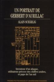 Un portrait de Gerbert d'Aurillac ; inventeur d'un abaque, utilisateur précoce des chiffres arabes, et pape de l'an mil - Couverture - Format classique