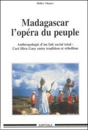 Madagascar l'opéra du peuple ; anthropologie d'un fait social total ; l'art Hira Gasy entre tradition et rébellion - Couverture - Format classique