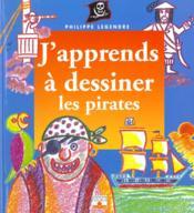 J'Apprends A Dessiner ; Les Pirates - Couverture - Format classique
