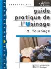 Guide Pratique De L'Usinage T.2 ; Tournage