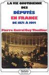 La vie quotidienne des deputes en france de 1871 a 1914