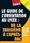 Le guide de l'orientation au lycée : de la troisième à l'après-bac (édition 2010)