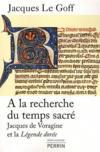 À la recherche du temps sacré ; Jacques de voragine et la Légende dorée