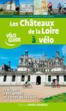 Les châteaux de la Loire à vélo ; 12 étapes, 5 escapades de châteaux en châteaux, 28 cartes détaillées