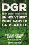 Deep green resistance ; un mouvement pour sauver la planète