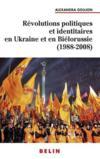 Révolutions populaires et identitaires en Ukraine et en Biélorussie (1988-2008)