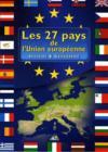 Les 27 pays de l'union européenne ; histoire et géographie