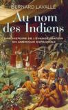 Au nom des Indiens ; une histoire de l'évangélisation en Amérique espagnole