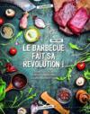 Le barbecue fait sa révolution ! grillades du monde, recettes végétariennes, desserts, sauces et dips