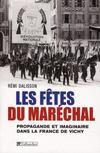 Les fêtes du maréchal ; propagande et imaginaire dans la France de Vichy