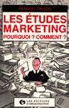 Les Etudes Marketing, Pourquoi ? Comment ?
