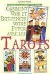 Comment Voir Et Influencer Votre Futur Avec Les Tarots