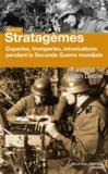 Stratagèmes ; duperies, tromperies, intoxications pendant la Seconde Guerre mondiale