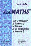 Resumaths Tout Le Programme De Terminale S En Tableaux Et Les Indispensables De Premiere S