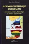 Dictionnaire biographique des pays baltes ; le personnel politique, diplomatique et militaire de 1918 à 2007