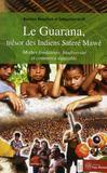 Le Guarana ; trésor des indiens Satere Mawe