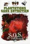 Plantations sans entretien ; S.O.S. du jardinier