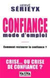 Confiance mode d'emploi ; comment restaurer la confiance ? crise... ou crise de confiance ?