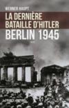 La derniere bataille d'Hitler ; Berlin 1945