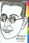 Robert Desnos ; un poète