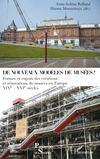 De nouveaux modèles de musées ; formes et enjeux des créations et rénovations de musées en Europe XIXe-XXe siècles