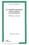 Le commerce équitable dans la france contemporaine ; idéologies et pratiques